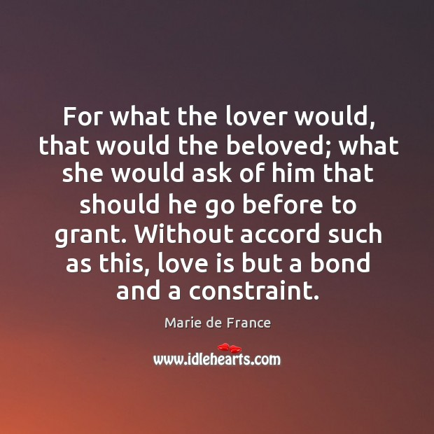 Without accord such as this, love is but a bond and a constraint. Image