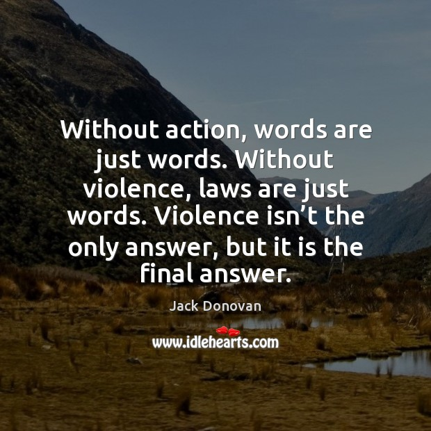 Image, Without action, words are just words. Without violence, laws are just words.