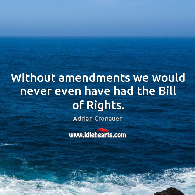 Image, Without amendments we would never even have had the bill of rights.