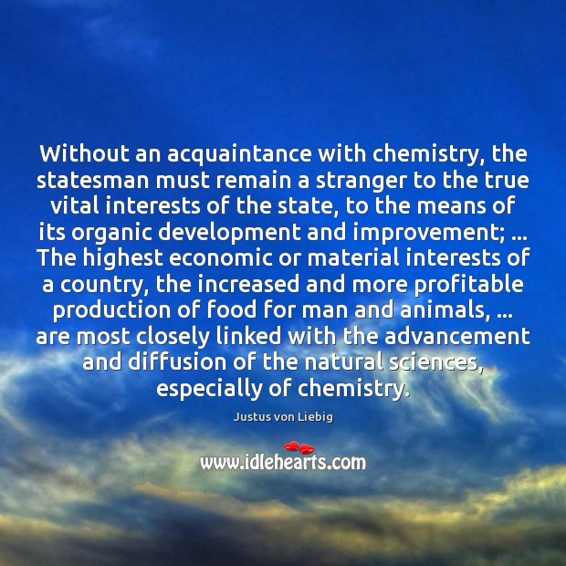 Image, Without an acquaintance with chemistry, the statesman must remain a stranger to