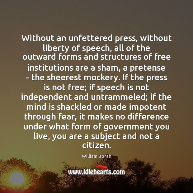 Without an unfettered press, without liberty of speech, all of the outward Image