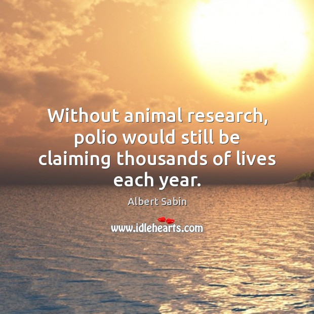 Image, Without animal research, polio would still be claiming thousands of lives each year.
