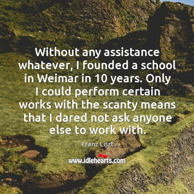 Without any assistance whatever, I founded a school in weimar in 10 years. Image