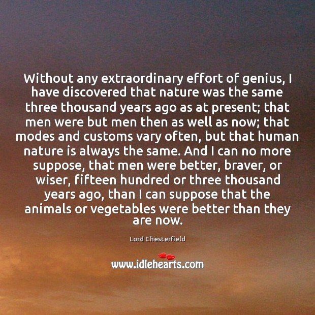 Without any extraordinary effort of genius, I have discovered that nature was Lord Chesterfield Picture Quote