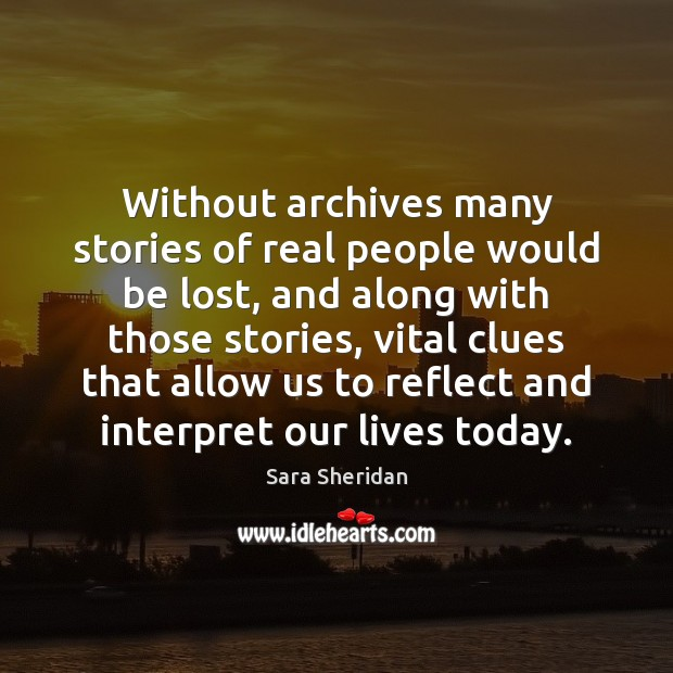 Without archives many stories of real people would be lost, and along Image