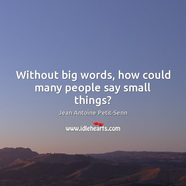 Without big words, how could many people say small things? Image