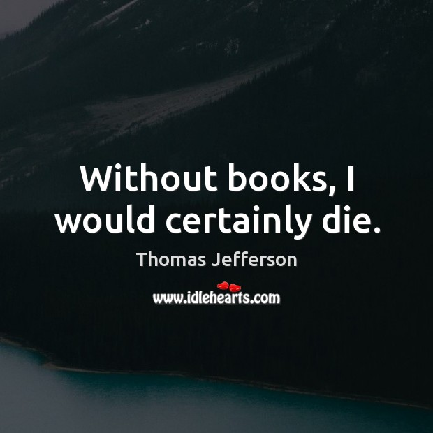 Image, Without books, I would certainly die.