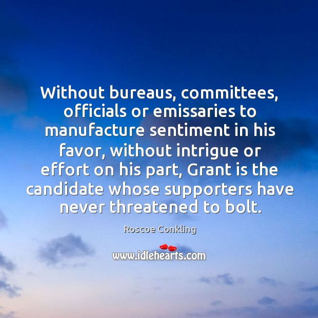 Without bureaus, committees, officials or emissaries to manufacture sentiment in his favor Image