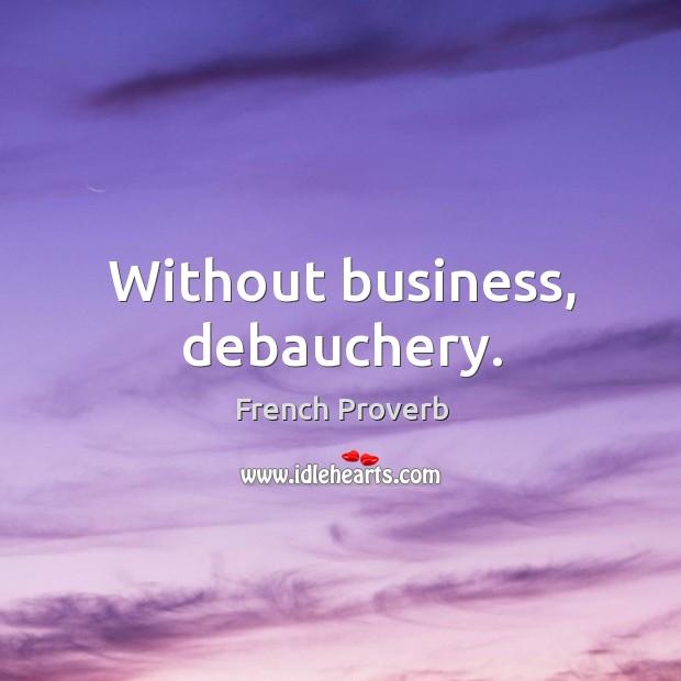 Without business, debauchery. Image