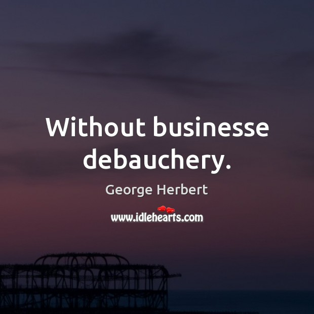 Without businesse debauchery. Image