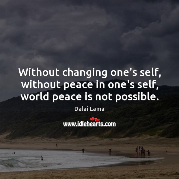 Without changing one's self, without peace in one's self, world peace is not possible. Image