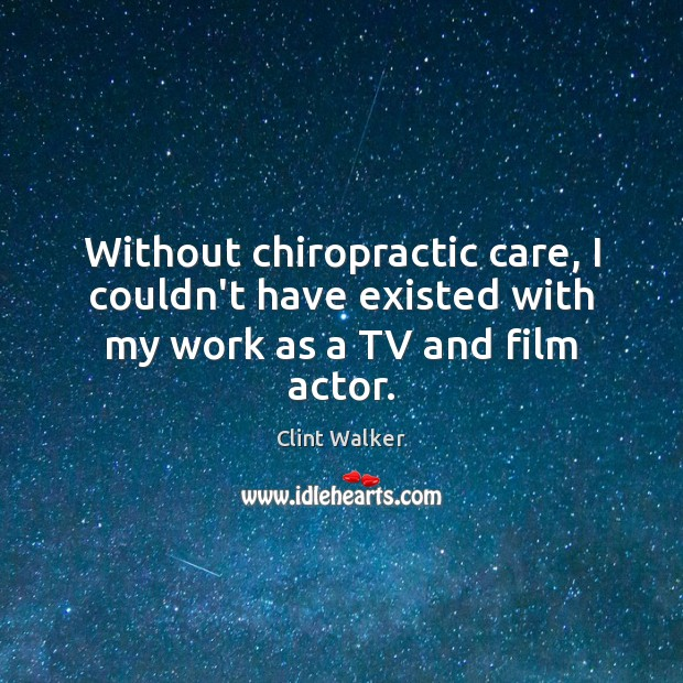 Without chiropractic care, I couldn't have existed with my work as a TV and film actor. Image