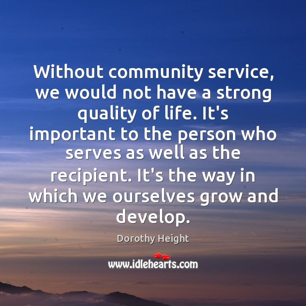 Without community service, we would not have a strong quality of life. Dorothy Height Picture Quote