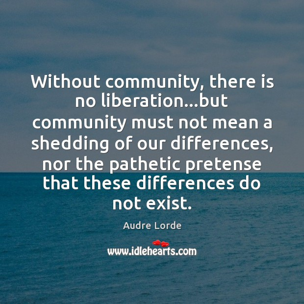 Without community, there is no liberation…but community must not mean a Audre Lorde Picture Quote