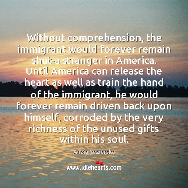 Image, Without comprehension, the immigrant would forever remain shut-a stranger in America. Until