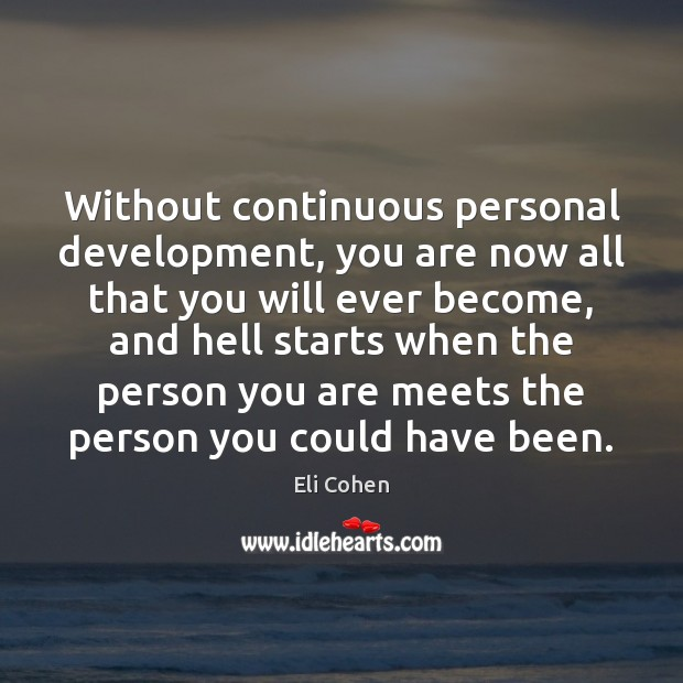 Without continuous personal development, you are now all that you will ever Image