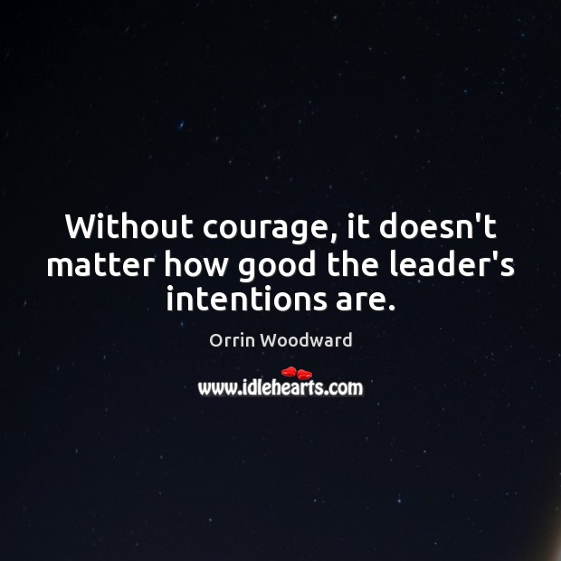 Image, Without courage, it doesn't matter how good the leader's intentions are.