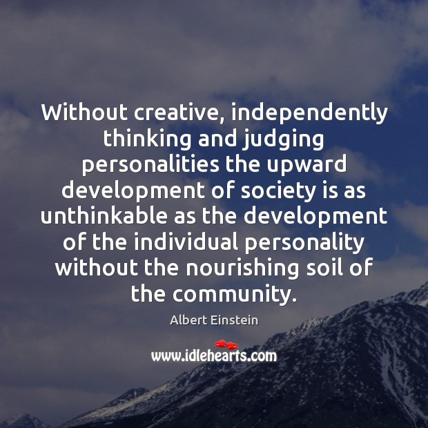 Image, Without creative, independently thinking and judging personalities the upward development of society