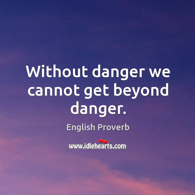 Without danger we cannot get beyond danger. English Proverbs Image