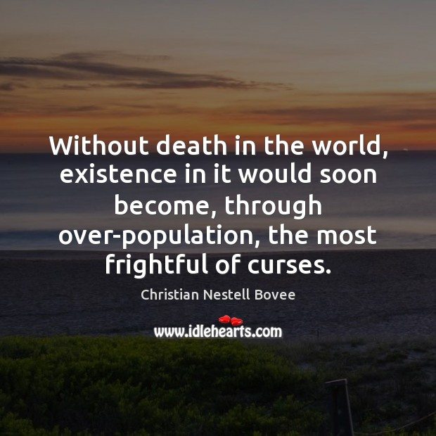 Image, Without death in the world, existence in it would soon become, through