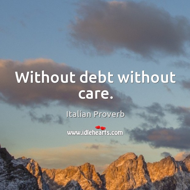 Image, Without debt without care.