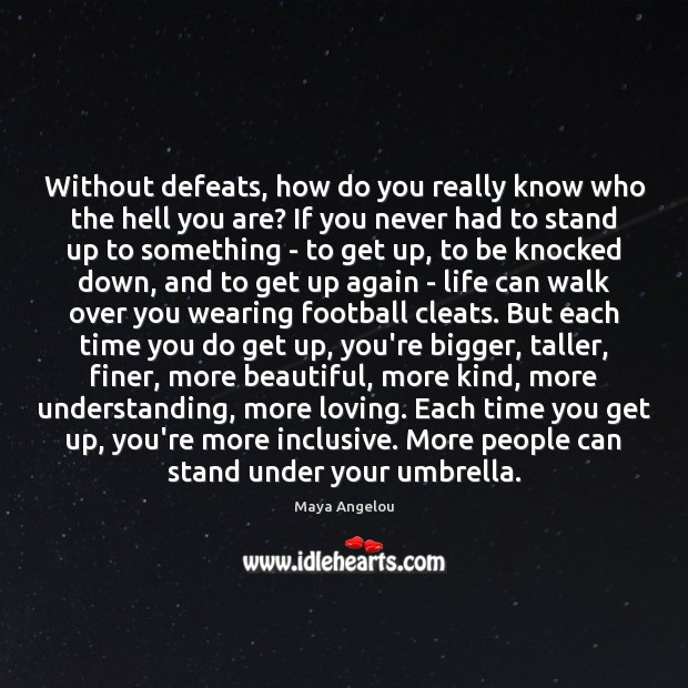 Without defeats, how do you really know who the hell you are? Image