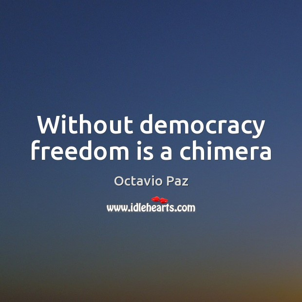 Without democracy freedom is a chimera Octavio Paz Picture Quote