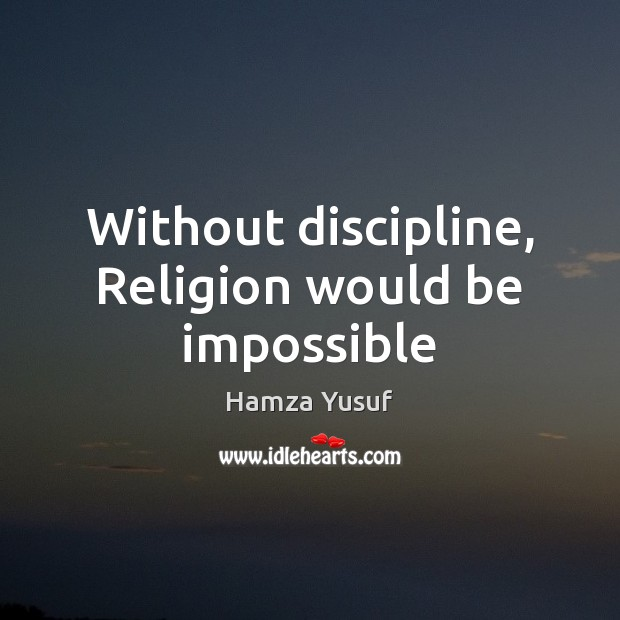 Image, Without discipline, Religion would be impossible