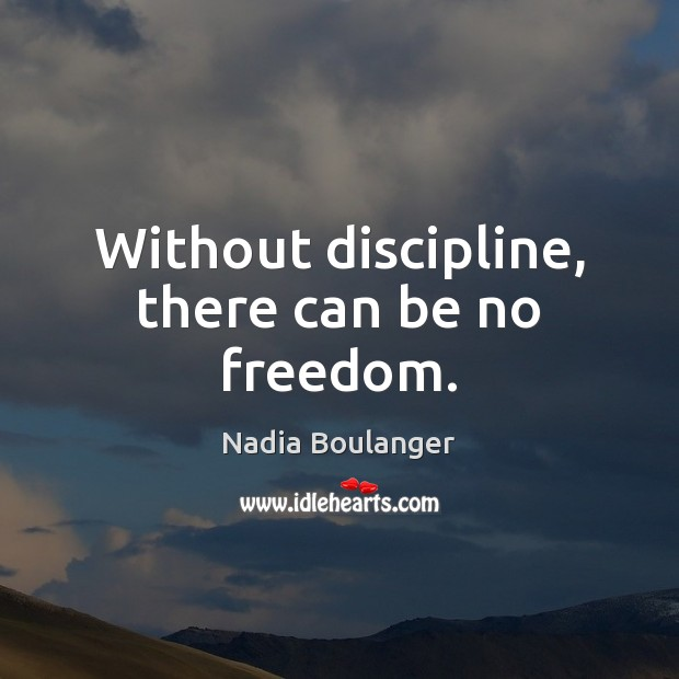 Without discipline, there can be no freedom. Image