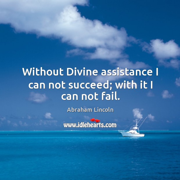 Image, Without Divine assistance I can not succeed; with it I can not fail.