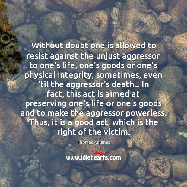 Without doubt one is allowed to resist against the unjust aggressor to Thomas Aquinas Picture Quote