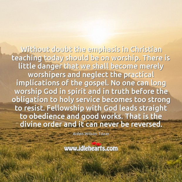 Without doubt the emphasis in Christian teaching today should be on worship. Image