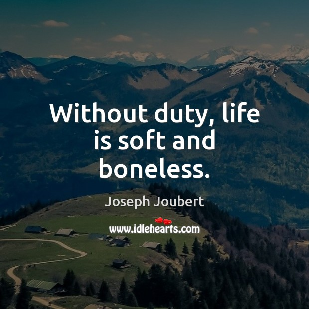 Image, Without duty, life is soft and boneless.