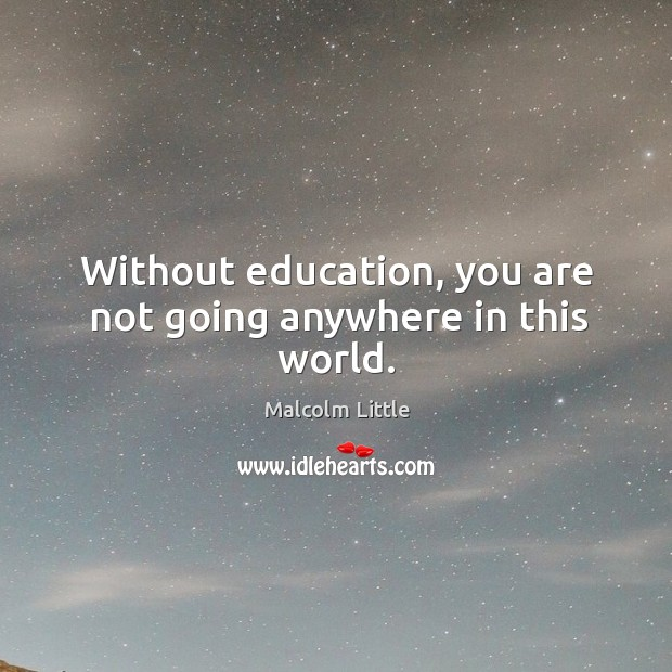 Without education, you are not going anywhere in this world. Image