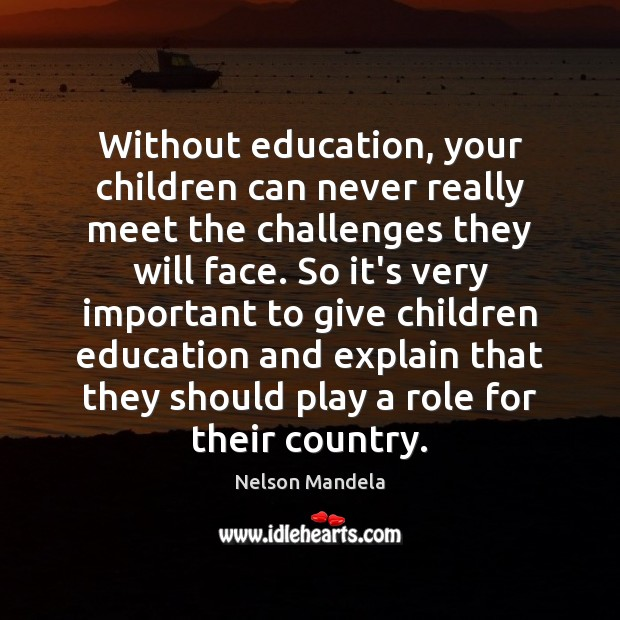 Without education, your children can never really meet the challenges they will Image