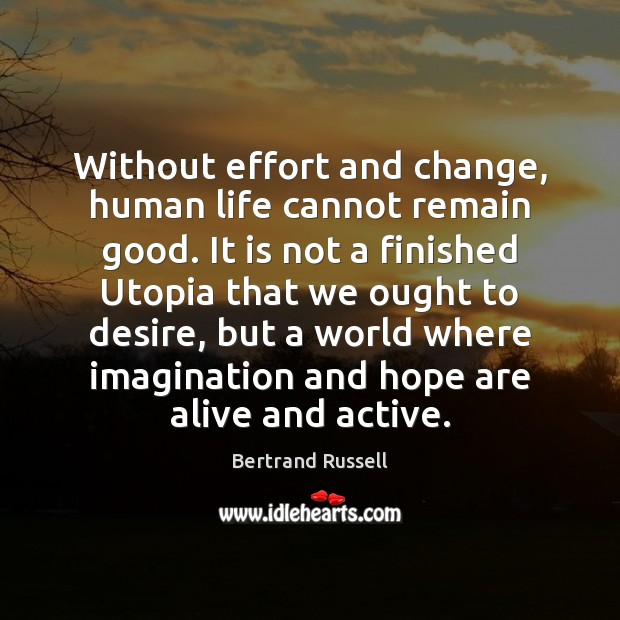 Image, Without effort and change, human life cannot remain good. It is not