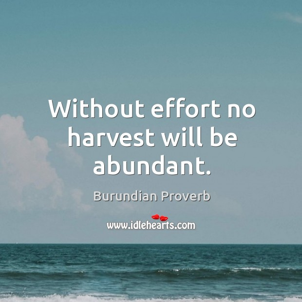 Without effort no harvest will be abundant. Burundian Proverbs Image