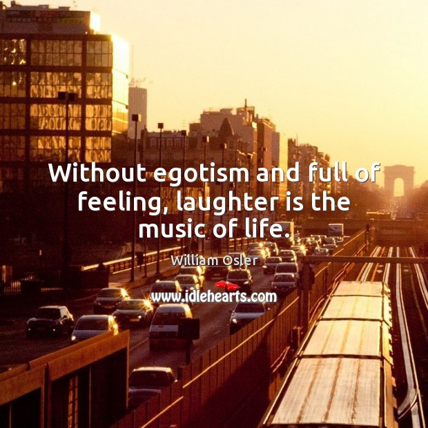 Image, Without egotism and full of feeling, laughter is the music of life.