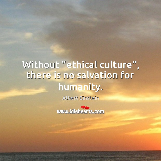 "Image, Without ""ethical culture"", there is no salvation for humanity."