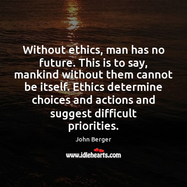 Image, Without ethics, man has no future. This is to say, mankind without