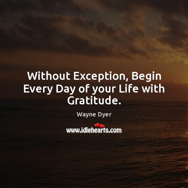 Without Exception, Begin Every Day of your Life with Gratitude. Image