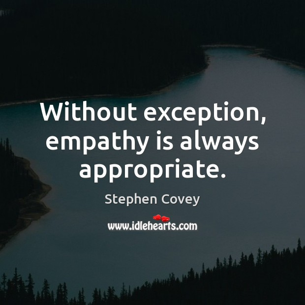 Without exception, empathy is always appropriate. Image