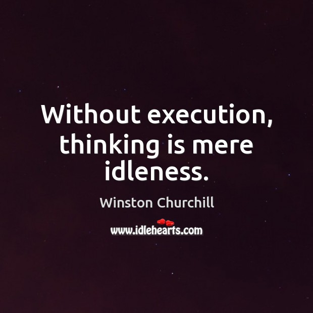 Without execution, thinking is mere idleness. Image
