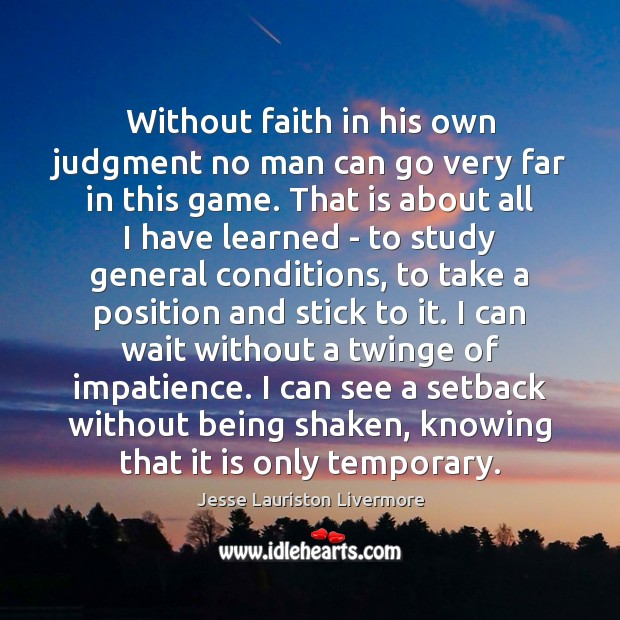 Without faith in his own judgment no man can go very far Jesse Lauriston Livermore Picture Quote