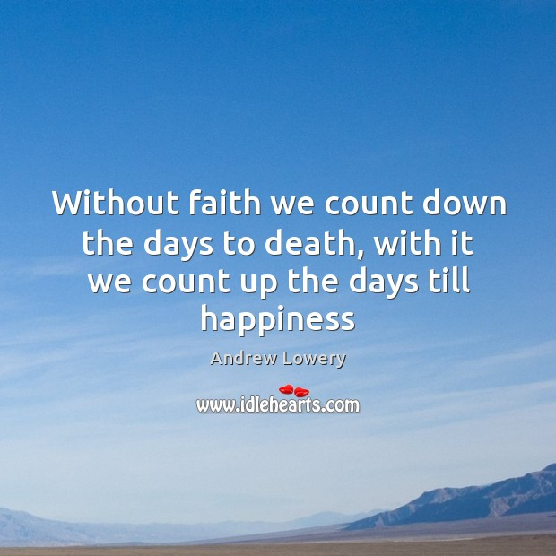 Image, Without faith we count down the days to death, with it we count up the days till happiness