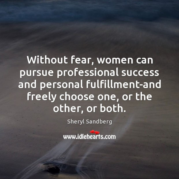 Without fear, women can pursue professional success and personal fulfillment-and freely choose Sheryl Sandberg Picture Quote