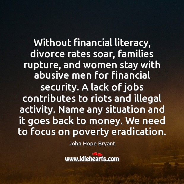Without financial literacy, divorce rates soar, families rupture, and women stay with John Hope Bryant Picture Quote