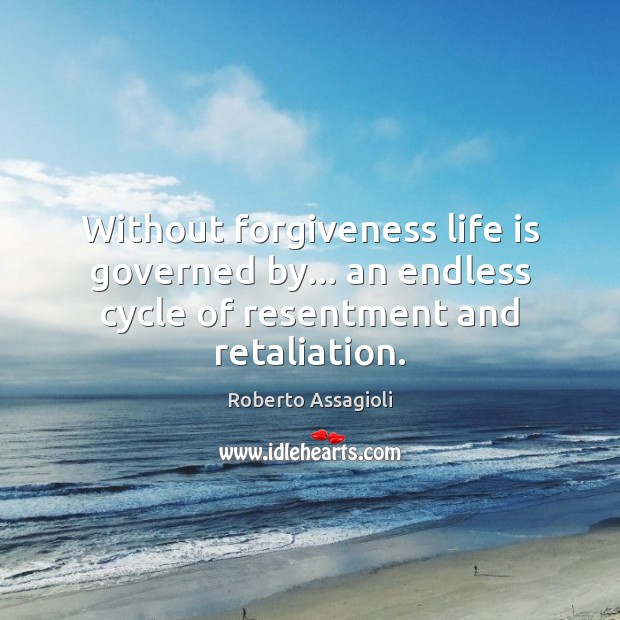Image, Without forgiveness life is governed by… an endless cycle of resentment and retaliation.
