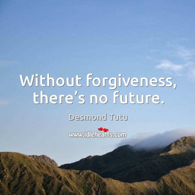 Image, Without forgiveness, there's no future.