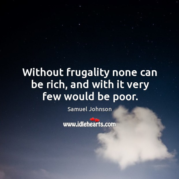 Image, Without frugality none can be rich, and with it very few would be poor.